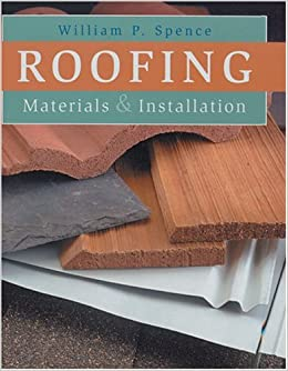 Roofing: Materials U0026 Installation: William P. Spence: 9780806992969:  Amazon.com: Books