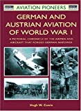 German and Austrian Aviation of World War I: A Pictorial Chronicle of the Airmen and Aircraft that Forged German Airpower (Osprey Aviation Pioneers 3)