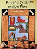 Fanciful Quilts to Paper Piece, Wendy Vosters, 156477578X
