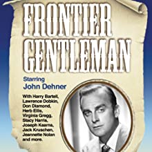 Frontier Gentleman Radio/TV Program by Antony Ellis Narrated by John Dehner