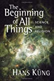 The Beginning of All Things: Science and Religion
