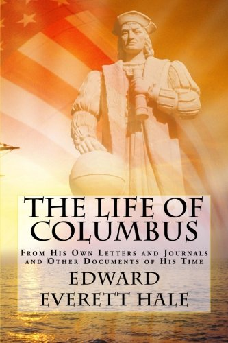 The Life of Columbus: From His Own Letters and Journals and Other Documents of His Time