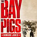 The Bay of Pigs: Oxford University Press - Pivotal Moments in US History Audiobook by Howard Jones Narrated by Steve Sever