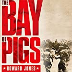 The Bay of Pigs: Oxford University Press - Pivotal Moments in US History | Howard Jones