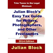 2014 Edition - Julian Block's Easy Tax Guide For Writers, Photographers, And Other Freelancers