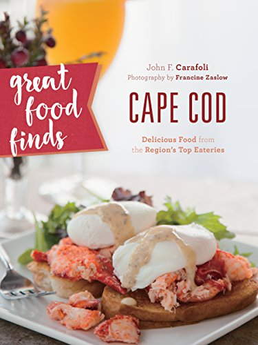 Great Food Finds Cape Cod: Delicious Food from the Region's Top Eateries by John F. Carafoli