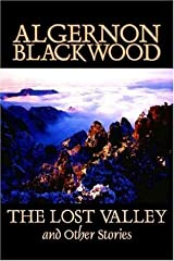 The Lost Valley and Other Stories by Algernon Blackwood, Fiction, Fantasy, Horror, Classics Paperback
