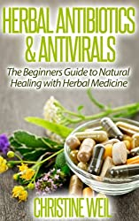 Herbal Antibiotics & Antivirals: Natural Healing with Herbal Medicine (Natural Health & Natural Cures Series) (English Edition)