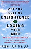 Are You Getting Enlightened or Losing Your Mind?, Dennis Gersten and Larry Dossey, 0609802003