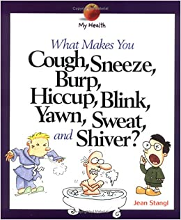 What Makes You Cough, Sneeze, Burp, Hiccup, Blink, Yawn