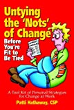 Untying the 'Nots' of Change (Before You're Fit to Be Tied), Patti Hathaway, 096787310X