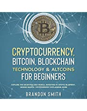 Cryptocurrency, Bitcoin, Blockchain Technology & Altcoins for Beginners: Explore the Decentralized World, Investing in Crypto Blueprint, Mining Basics + Cryptography Explained & More