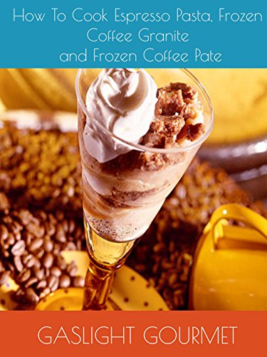 How To Cook Espresso Pasta, Frozen Coffee Granite and Frozen Coffee Pate by