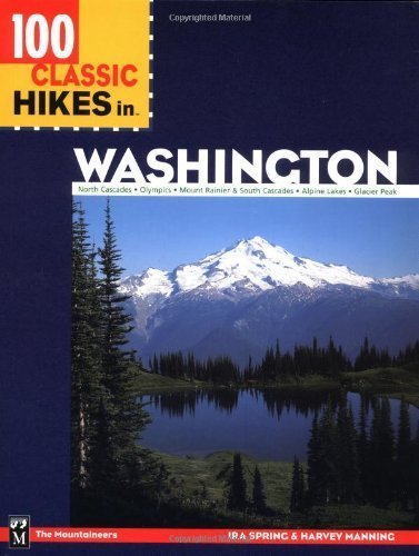 100 Classic Hikes in Washington: North Cascades, Olympics, Mount Rainier and South Cascades (100 Best ()