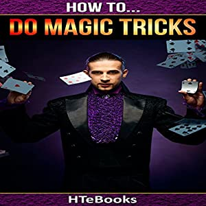 How to Do Magic Tricks: Quick Start Guide