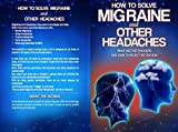 How to Solve Migraine and other Headaches