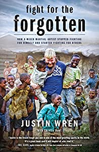 Fight for the Forgotten: How a Mixed Martial Artist Stopped Fighting for Himself and Started Fighting for Others by Justin Wren
