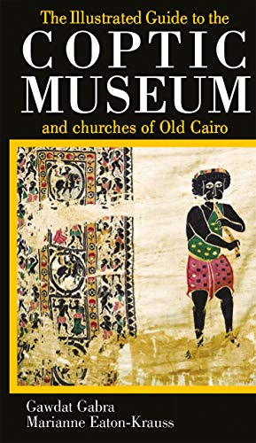 (The Illustrated Guide to the Coptic Museum and Churches of Old)