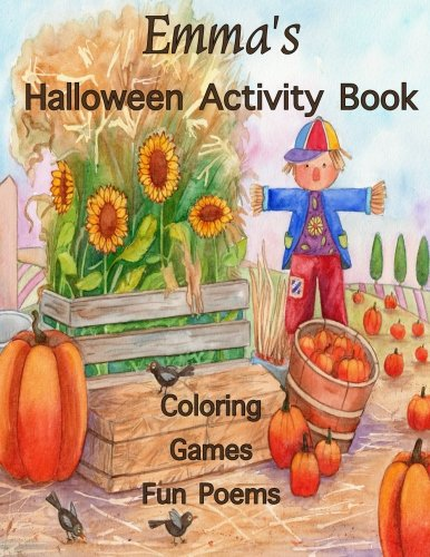 Emma's Halloween Activity Book: (Personalized Book for Children) Halloween Coloring Book, Games; Mazes and Connect the dots, Halloween Poems: ... Gel Pens, Colored Pencils, or Crayons -