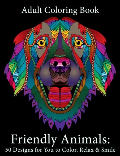 : Adult Coloring Book: Friendly Animals: 50 Animals for You to Color, Relax & Smile