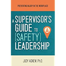 A Supervisor's Guide to (Safety) Leadership: Preventing Injury in the Workplace