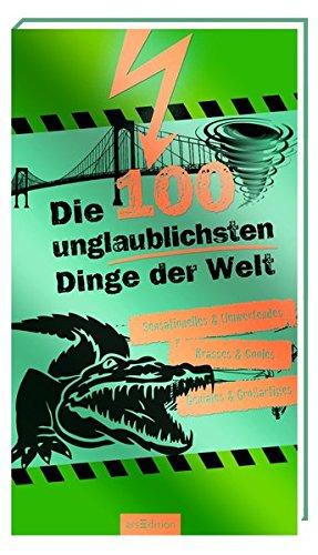 Die 100 unglaublichsten Dinge der Welt (100 Dinge) Taschenbuch – 16. Februar 2011 Anna Claybourne arsEdition 3760768466 JUVENILE NONFICTION / General