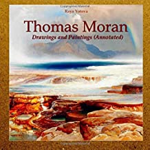 Thomas Moran: Drawings and Paintings (Annotated)