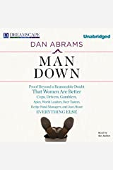 Man Down: Proof Beyond a Reasonable Doubt That Women Are Better Cops, Drivers, Gamblers, Spies, World Leaders, Beer Tasters, Hedge Fund Managers, and Just About Everything Else Audible Audiobook