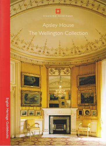 Apsley House: The Wellington Collection (English Heritage Guidebooks)