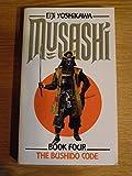 Musashi: The Bushido Code v. 4: An Epic Novel of the Samurai Era by Eiji Yoshikawa (1990-11-16)
