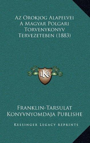 Download Az Orokjog Alapelvei A Magyar Polgari Torvenykonyv Tervezeteben (1883) (Hungarian Edition) pdf