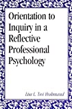 Orientation to Inquiry in a Reflective Professional Psychology, Hoshmand, Lisa L. Tsoi, 0791421163