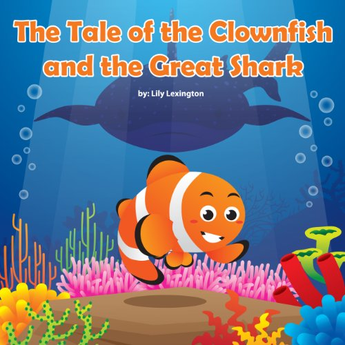 (The Tale of the Clownfish and the Great Shark (Fun Rhyming Children's Books))