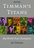 Timman's Titans: My World Chess Champions-Jan Timman