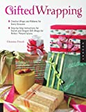 "Gifted Wrapping: Creative Wraps and Ribbons for Every Occasion Step-by-Step Instructions for Stylish and Elegant Gift Wraps for Perfect ""Present""ations"