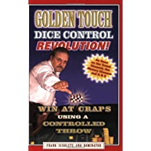 Golden Touch Dice Control Revolution!: Win at Craps Using a Controlled Throw