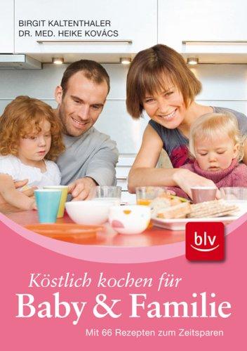 Köstlich kochen für Baby und Familie: Mit 66 Rezepten zum Zeitsparen