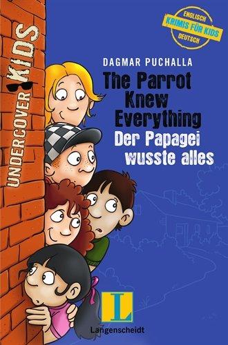 The Parrot Knew Everything - Der Papagei wusste alles: Undercover Kids (Englische Krimis für Kids)