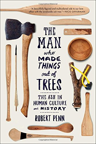 The Man Who Made Things Out of Trees: The Ash in Human Culture and ()