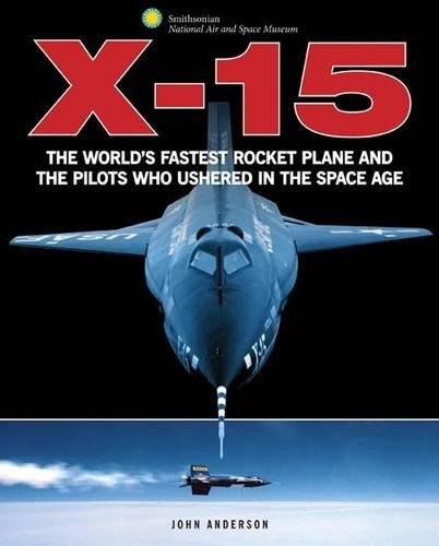 Rocket Research Plane - X-15: The World's Fastest Rocket Plane and the Pilots Who Ushered in the Space Age (Smithsonian Series)