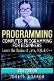 Programming: Computer Programming for Beginners - Learn the Basics of Java, SQL & C++