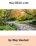 Mary Olivier: a Life, May Sinclair, 149916226X
