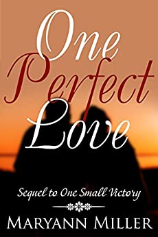 One Perfect Love: Sequel to One Small Victory by [Miller, Maryann]