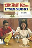 Science Project Ideas about Kitchen Chemistry, Robert Gardner, 0766017060