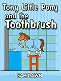 """Children's Books: """"Tony Little Pony and the Toothbrush"""": Childrens Books with animals: Kids Books ages 3-9 (Little Pony Stories for Children)"""