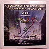 A Comprehensive Guide to Land Navigation with GPS 9780964127333