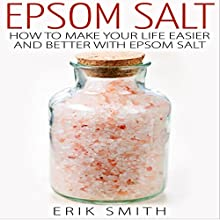 Epsom Salt: How to Make Your Life Easier and Better with Epsom Salt Audiobook by Erik Smith Narrated by Grace Hood