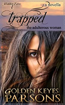 Trapped: The Adulterous Woman (a novella) (Hidden Faces Book 1) by [Parsons, Golden Keyes]