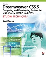 Adobe Dreamweaver CS5.5 Studio Techniques: Designing and Developing for Mobile with jQuery, HTML5, and CSS3 Front Cover