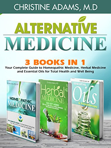 Alternative Medicine: Homeopathic Medicine, Herbal Medicine and Essential Oils for Total Health and Wellness - Medicine Alternative